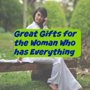 great gifts for the woman who has everything